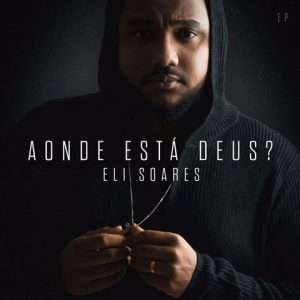 Aonde Esta Deus - Eli Soares - Universal Music Christian Group