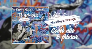 """""""Como Não Te Adorar"""" é o novo single de Maxileya França"""